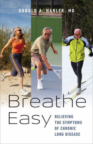 Breathe Easy: Relieving the Symptoms of Chronic Lung Disease Donald A. Mahler Author