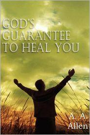 God's Guarantee to Heal You - A. A. Allen