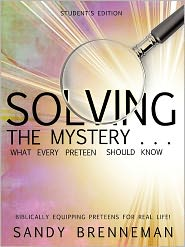 Solving The Mystery . . . What Every Preteen Should Know - Student's Edition - Sandy Brenneman
