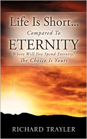 Life Is Short...Compared To Eternity - Richard Trayler