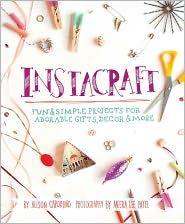 InstaCraft: Fun and Simple Projects for Adorable Gifts, Decor, and More - Alison Caporimo, Meera Lee Patel (Photographer)