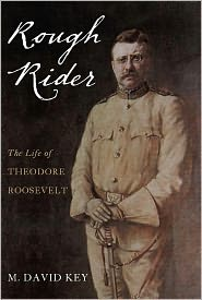 Rough Rider: The Life of Teddy Roosevelt - David Key