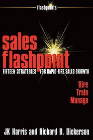 Sales Flashpoint: Fifteen Strategies for Rapid-Fire Sales Growth - JK Harris