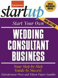 Start Your Own Wedding Consultant Business: Your Step-By-Step Guide to Success - Entrepreneur Press