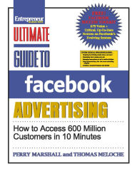 Ultimate Guide to Facebook Advertising: How to Access 600 Million Customers in 10 Minutes - Perry Marshall