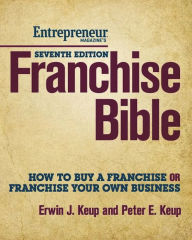 Franchise Bible: How to Buy a Franchise or Franchise Your Own Business - Erwin Keup