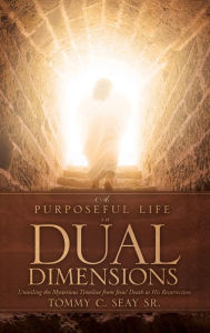 A Purposeful Life In Dual Dimensions Tommy C. Seay Sr Author