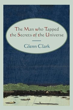 The Man Who Tapped the Secrets of the Universe - Clark, Glenn