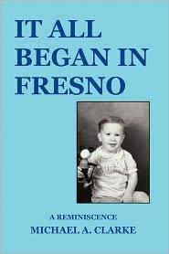It All Began In Fresno - Michael A. Clarke