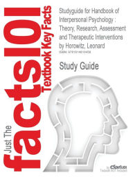 Studyguide for Handbook of Interpersonal Psychology: Theory, Research, Assessment and Therapeutic Interventions by Horowitz, Leonard, ISBN 97804704716 - Cram101 Textbook Reviews