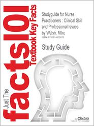 Studyguide for Nurse Practitioners: Clinical Skill and Professional Issues by Walsh, Mike, ISBN 9780750688017 - Cram101 Textbook Reviews