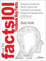 Studyguide for Business Exit Planning: Options, Value Enhancement, and Transaction Management for Business Owners by Nemethy, Les, ISBN 9780470905319 - Cram101 Textbook Reviews