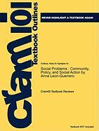 Outlines & Highlights for Social Problems: Community, Policy, and Social Action by Anna Leon-Guerrero, ISBN: 9781412988056
