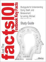Studyguide for Understanding Dying, Death, and Bereavement by Leming, Michael, ISBN 9780495810186 - Cram101 Textbook Reviews