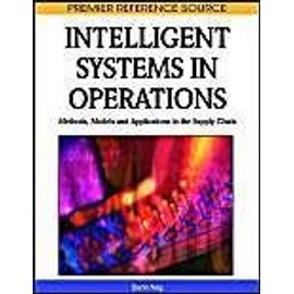 Intelligent Systems in Operations: Methods, Models and Applications in the Supply Chain - Barin Nag