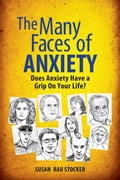 The Many Faces of Anxiety: Does Anxiety Have a Grip on Your Life? - Stocker, Susan Rau