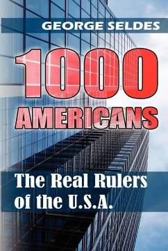 1000 Americans: The Real Rulers of the U.S.A. - Seldes, George