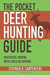 The Pocket Deer Hunting Guide: Successful Hunting with a Rifle or Shotgun - Carpenteri, Stephen D.