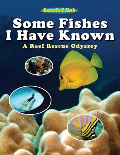 Some Fishes I Have Known: A Reef Rescue Odyssey - Snorkel Bob Wintner, Robert