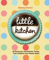 Little Kitchen: 40 Delicious and Simple Things That Children Can Really Make - Parrini, Sabrina / Melville, Jacqui