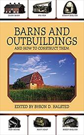 Barns and Outbuildings: And How to Construct Them - Halsted, Byron D.