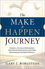The Make It Happen Journey: Creating a Culture of Empowerment That Reaches People and Unleashes Their Extraordinary God-Given Potential