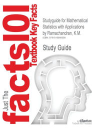 Outlines & Highlights For Mathematical Statistics With Applications By K.M. Ramachandran, Chris P. Tsokos, Isbn - Cram101 Textbook Reviews