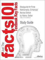 Studyguide for Finite Mathematics, Enhanced Review Edition by Waner, Stefan, ISBN 9780495384298 - Cram101 Textbook Reviews