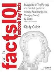 Studyguide for the Marriage and Family Experience: Intimate Relationships in a Changing Society by Strong, ISBN 9780534624248 - Cram101 Textbook Reviews