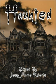 Haunted: An Anthology of the Supernatural - Jessy Marie Roberts