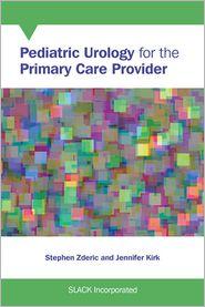 Pediatric Urology for the Primary Care Provider - Stephen Zderic (Editor), Jennifer Kirk (Editor)