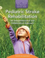 Pediatric Stroke Rehabilitation - Heather Atkinson, Kim Nixon-Cave, Sabrina Smith
