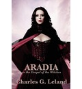 Aradia or the Gospel of the Witches - Charles G Leland