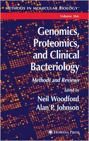 Genomics, Proteomics, and Clinical Bacteriology: Methods and Reviews - Neil Woodford (Editor), Alan P. Johnson (Editor)