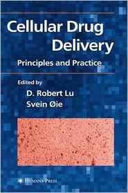 Cellular Drug Delivery: Principles and Practice - D. Robert Lu (Editor), Svein Oie (Editor)