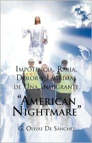 Impotencia, Rabia, Dolor Y L Grimas De Una Inmigrante American Night Mare - G. Olivas De S Nchez