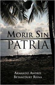 Morir Sin Patria - Armando Andr S Betancourt Reina