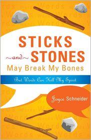 Sticks and Stones May Break My Bones but Words Can Kill My Spirit - Joyce Schneider