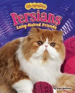 Persians: Long-Haired Friends - Markovics, Joyce L.