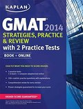 Kaplan GMAT 2014 Strategies, Practice, and Review with 2 Practice Tests 2014