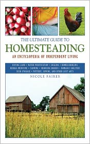 The Ultimate Guide to Homesteading: An Encyclopedia of Independent Living - Nicole Faires