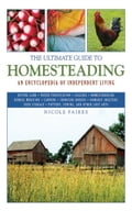 The Ultimate Guide to Homesteading - Nicole Faires
