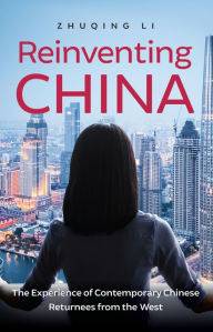 Reinventing China: The Experience of Contemporary Chinese Returnees from the West - Zhuqing Li