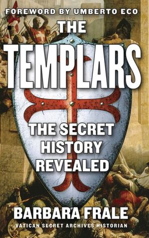 The Templars: The Secret History Revealed - Barbara Frale, Gregory Conti (Translator), Foreword by Umberto Eco