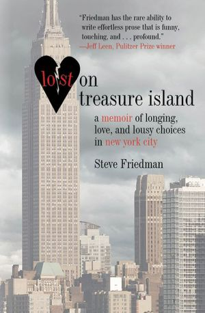 Lost on Treasure Island: A Memoir of Longing, Love, and Lousy Choices in New York City - Steve Friedman