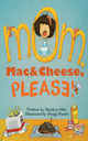 Mom, Mac & Cheese, Please! - Marilyn Olin
