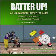 BATTER UP: A Fun Baseball Primer for Kids - Harry Barker