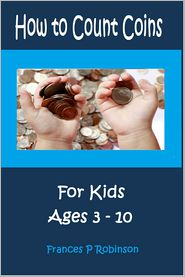 How to Count Coins: For Kids Ages 3-10 - Frances P