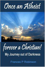 Once an Atheist Forever a Christian - Frances Robinson