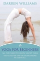 Yoga For Beginners: All You Need To Know About Yoga - Darren Williams